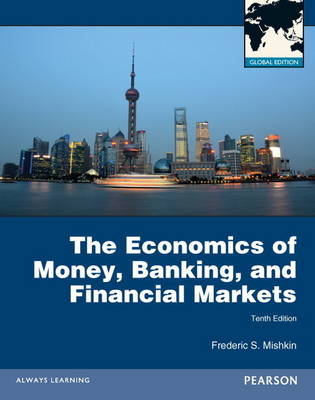 ECONOMICS OF MONEY BANKING AND FINANCIAL MARKETS WITH MYECONLAB