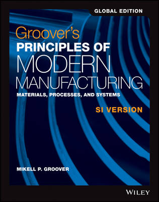 GROOVER'S PRINCIPLES OF MODERN MANUFACTURING SI VERSION GLOBAL EDITION