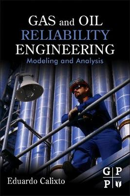 GAS AND OIL RELIABILITY ENGINEERING MODELING AND ANALYSIS